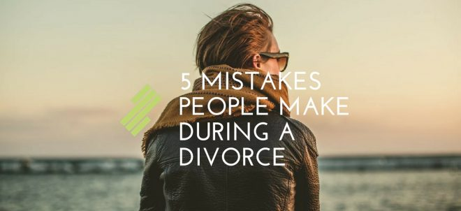 5 Mistakes People Make During a Divorce