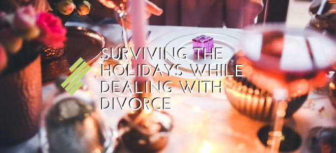 Surviving the Holidays While Dealing with Divorce