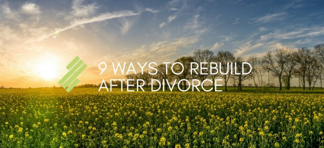 9 Ways to Rebuild after Divorce