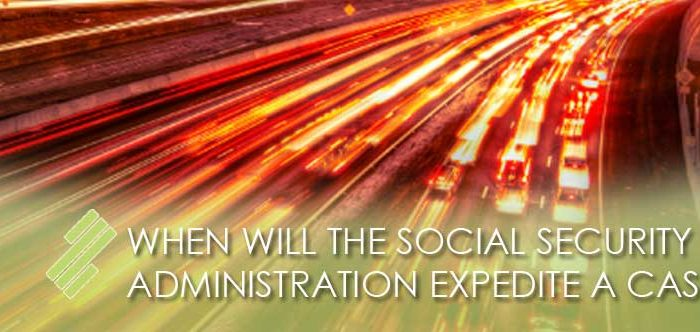 WHEN_WILL_THE_SOCIAL_SECURITY_ADMINISTRATION_EXPEDITE_A_CASE