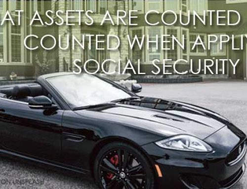 WHAT ASSETS ARE COUNTED AND NOT COUNTED WHEN APPLYING FOR SOCIAL SECURITY BENEFITS?