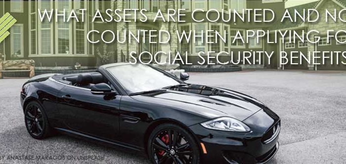 seff-capizzi_blog_WHAT_ASSETS_ARE_COUNTED_AND_NOT_COUNTED_WHEN_APPLIYING_FOR_SS_BENEFITS