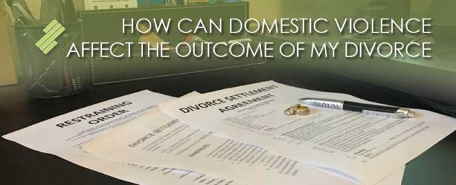 seff-capizzi_blog_HOW_CAN_DOMESTIC_VIOLENCE_AFFECT_THE_OUTCOME_OF_MY_DIVORCE